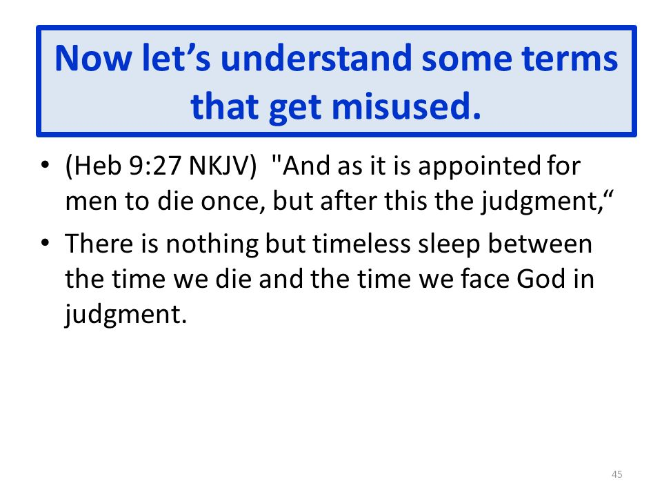 Now lets understand some terms that get misused. (Heb 9:27 NKJV)