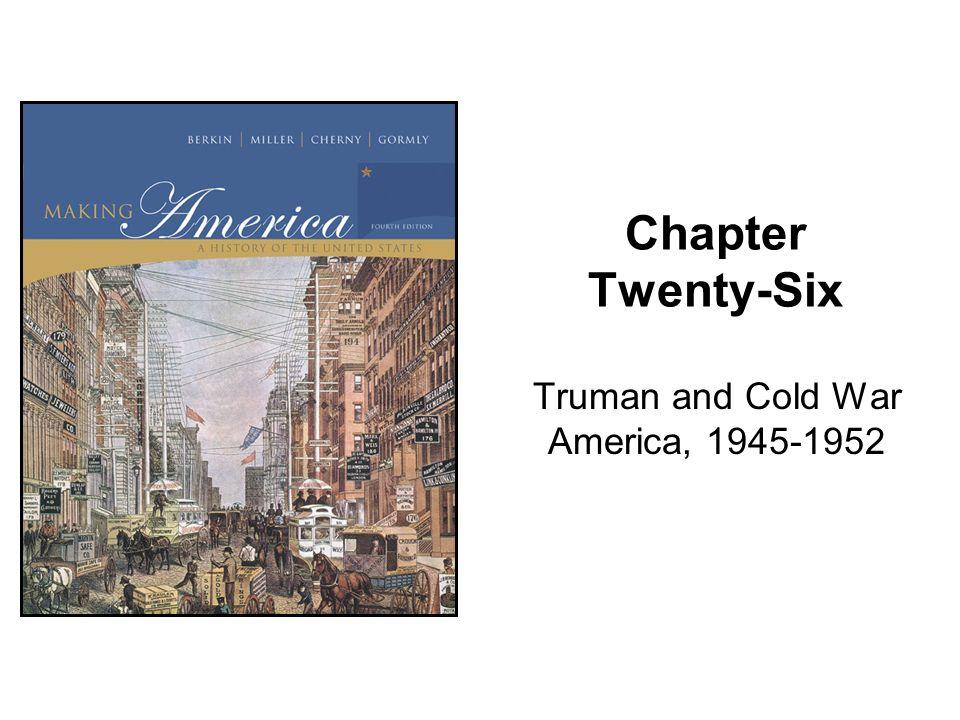 Chapter Twenty-Six Truman and Cold War America, 1945-1952