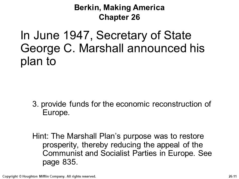 Copyright © Houghton Mifflin Company. All rights reserved.26-11 Berkin, Making America Chapter 26 In June 1947, Secretary of State George C. Marshall