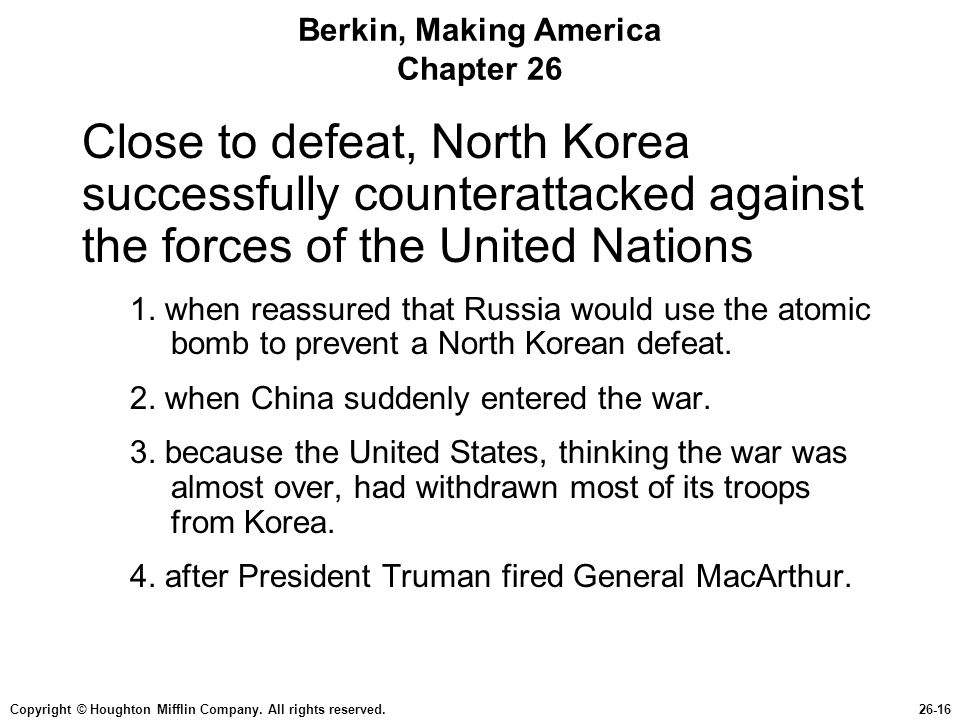 Copyright © Houghton Mifflin Company. All rights reserved.26-16 Berkin, Making America Chapter 26 Close to defeat, North Korea successfully counteratt
