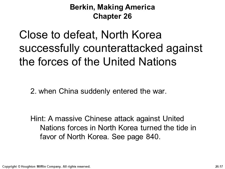 Copyright © Houghton Mifflin Company. All rights reserved.26-17 Berkin, Making America Chapter 26 Close to defeat, North Korea successfully counteratt