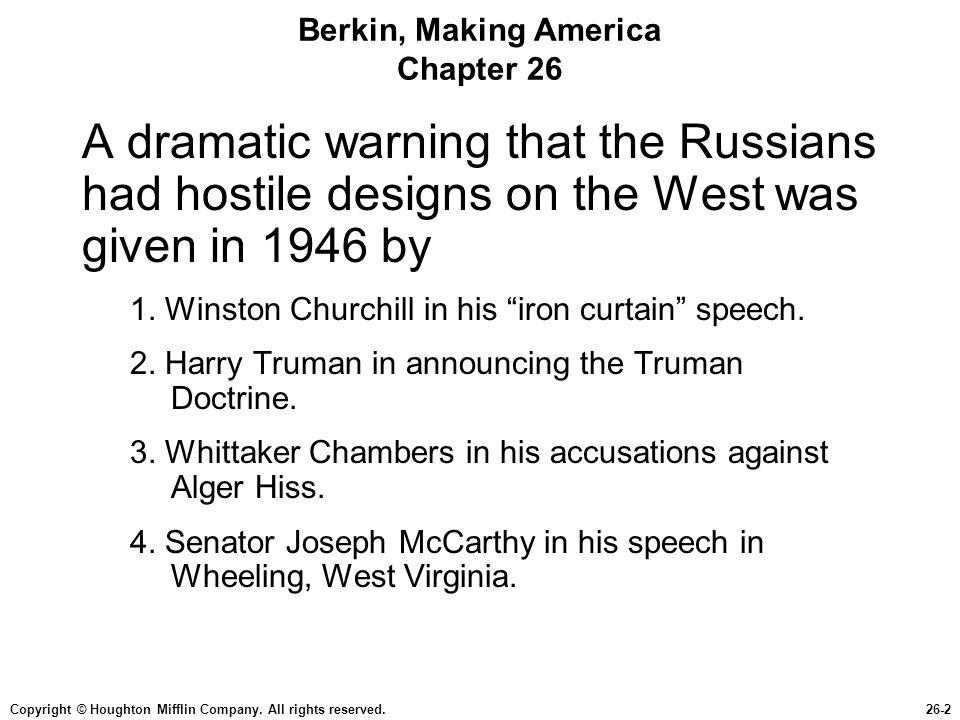Copyright © Houghton Mifflin Company. All rights reserved.26-2 Berkin, Making America Chapter 26 A dramatic warning that the Russians had hostile desi