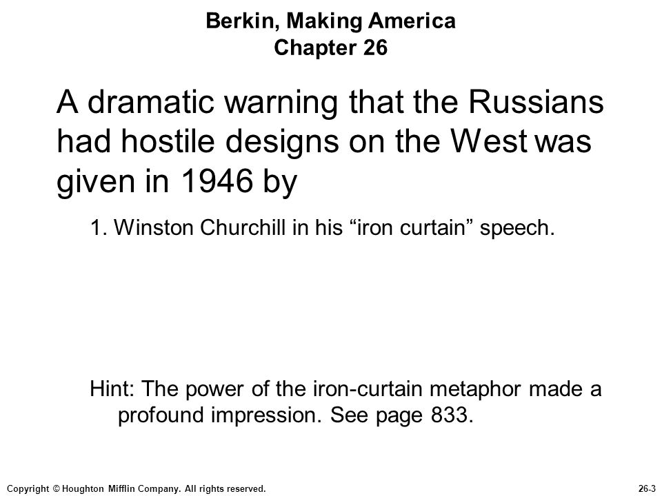 Copyright © Houghton Mifflin Company. All rights reserved.26-3 Berkin, Making America Chapter 26 A dramatic warning that the Russians had hostile desi