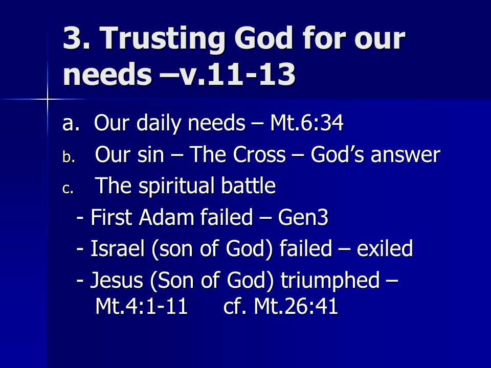 3. Trusting God for our needs –v a. Our daily needs – Mt.6:34 b.
