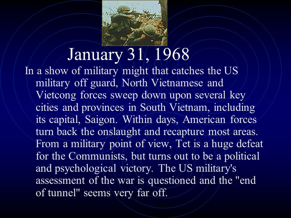 January 31, 1968 In a show of military might that catches the US military off guard, North Vietnamese and Vietcong forces sweep down upon several key