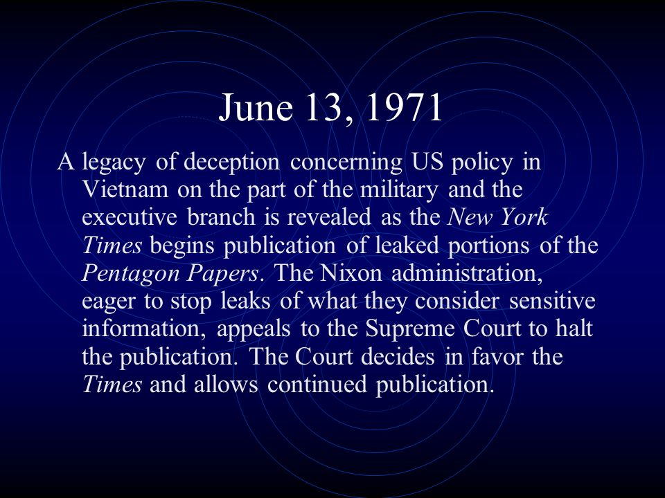 June 13, 1971 A legacy of deception concerning US policy in Vietnam on the part of the military and the executive branch is revealed as the New York T