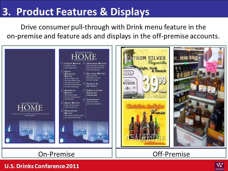 Drive consumer pull-through with Drink menu feature in the on-premise and feature ads and displays in the off-premise accounts. 3. Product Features &