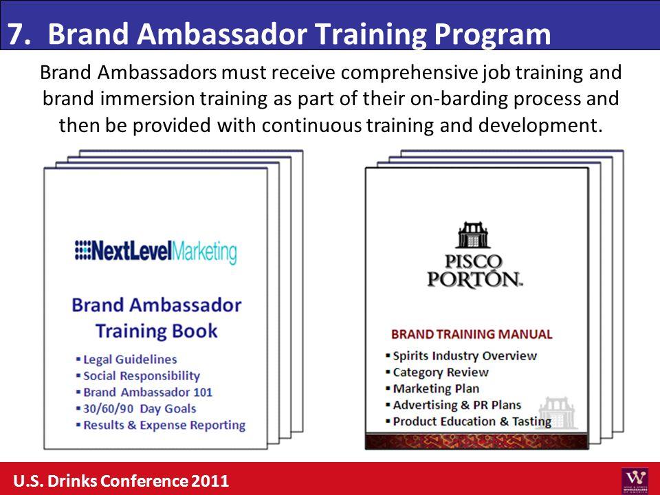 7. Brand Ambassador Training Program Brand Ambassadors must receive comprehensive job training and brand immersion training as part of their on-bardin