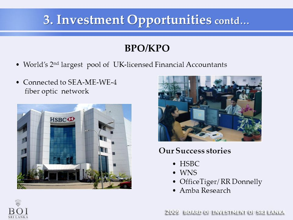 BPO/KPO Our Success stories HSBC WNS OfficeTiger/ RR Donnelly Amba Research Worlds 2 nd largest pool of UK-licensed Financial Accountants Connected to SEA-ME-WE-4 fiber optic network 3.