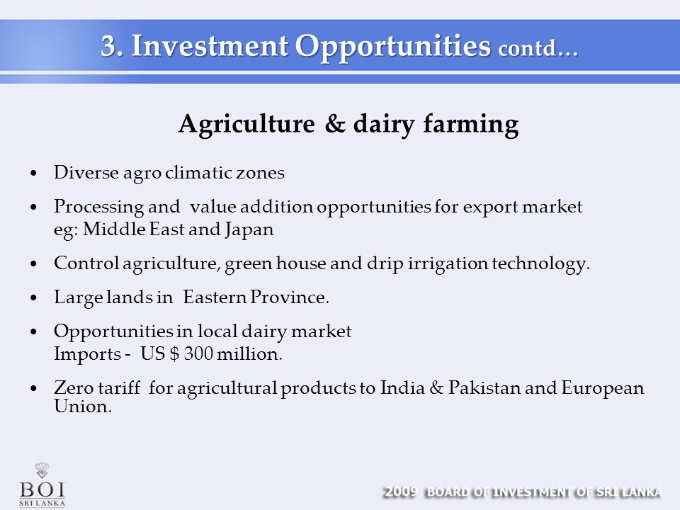 Agriculture & dairy farming Diverse agro climatic zones Processing and value addition opportunities for export market eg: Middle East and Japan Control agriculture, green house and drip irrigation technology.