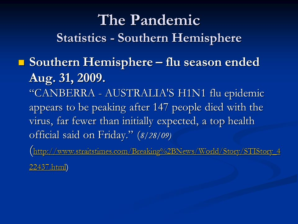 The Pandemic Statistics - Southern Hemisphere Southern Hemisphere – flu season ended Aug. 31, 2009. CANBERRA - AUSTRALIA'S H1N1 flu epidemic appears t