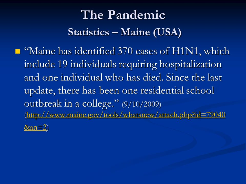 The Pandemic Statistics – Maine (USA) Maine has identified 370 cases of H1N1, which include 19 individuals requiring hospitalization and one individua