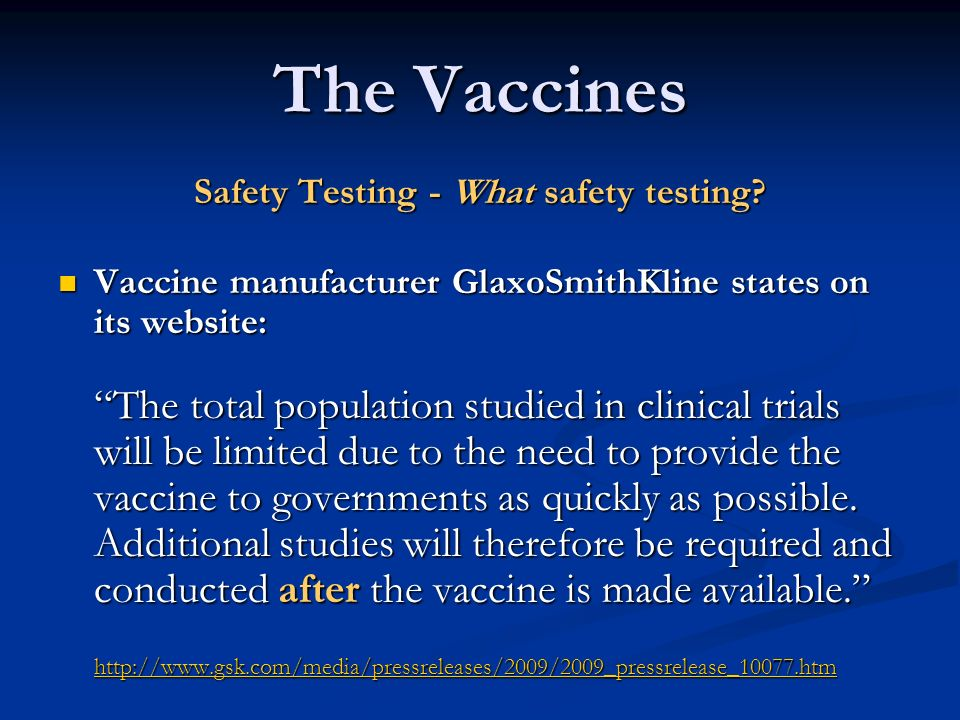 The Vaccines Safety Testing - What safety testing? Vaccine manufacturer GlaxoSmithKline states on its website: The total population studied in clinica