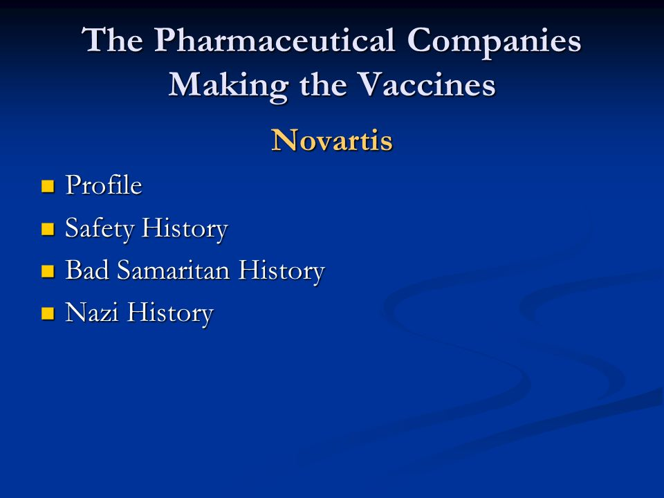 The Pharmaceutical Companies Making the Vaccines Novartis Profile Profile Safety History Safety History Bad Samaritan History Bad Samaritan History Na