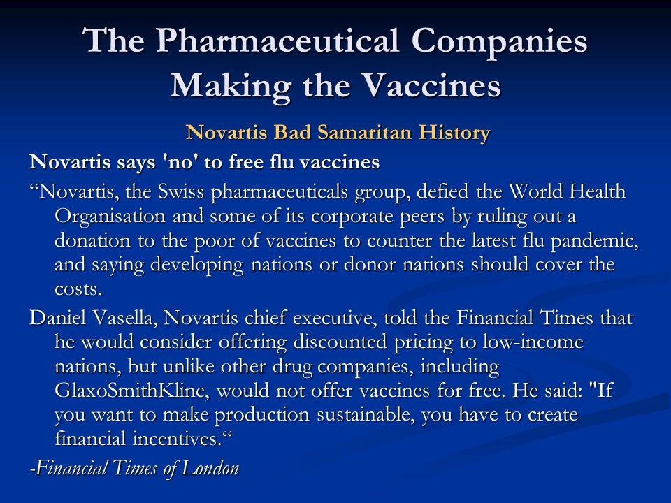 The Pharmaceutical Companies Making the Vaccines Novartis Bad Samaritan History Novartis says 'no' to free flu vaccines Novartis, the Swiss pharmaceut
