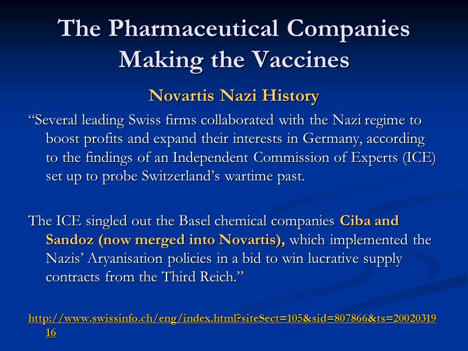 The Pharmaceutical Companies Making the Vaccines Novartis Nazi History Several leading Swiss firms collaborated with the Nazi regime to boost profits