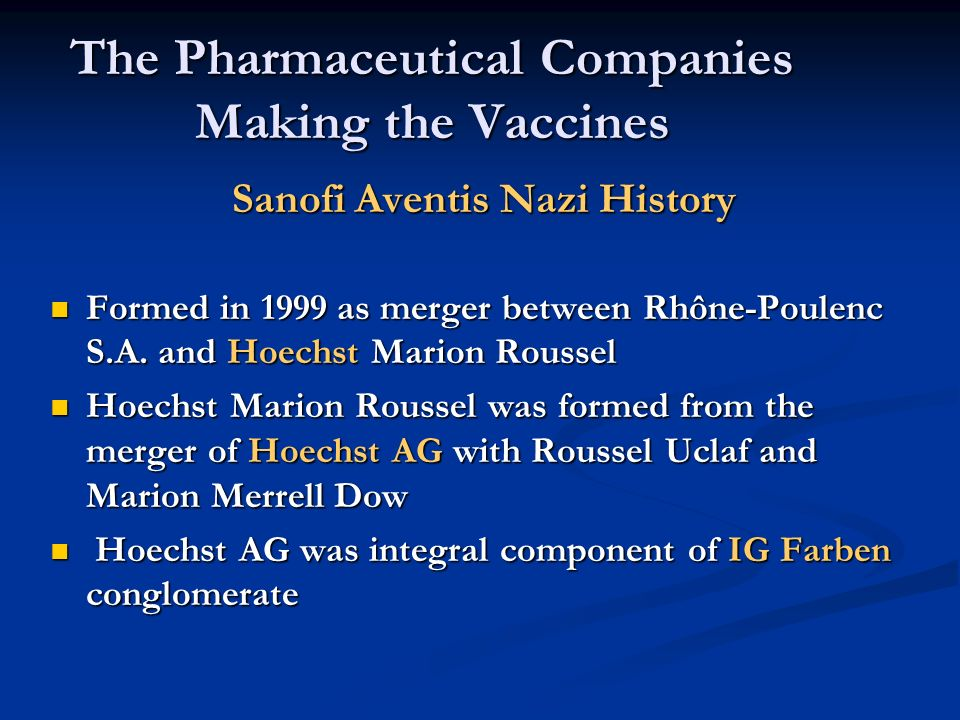 The Pharmaceutical Companies Making the Vaccines Sanofi Aventis Nazi History Formed in 1999 as merger between Rhône-Poulenc S.A. and Hoechst Marion Ro