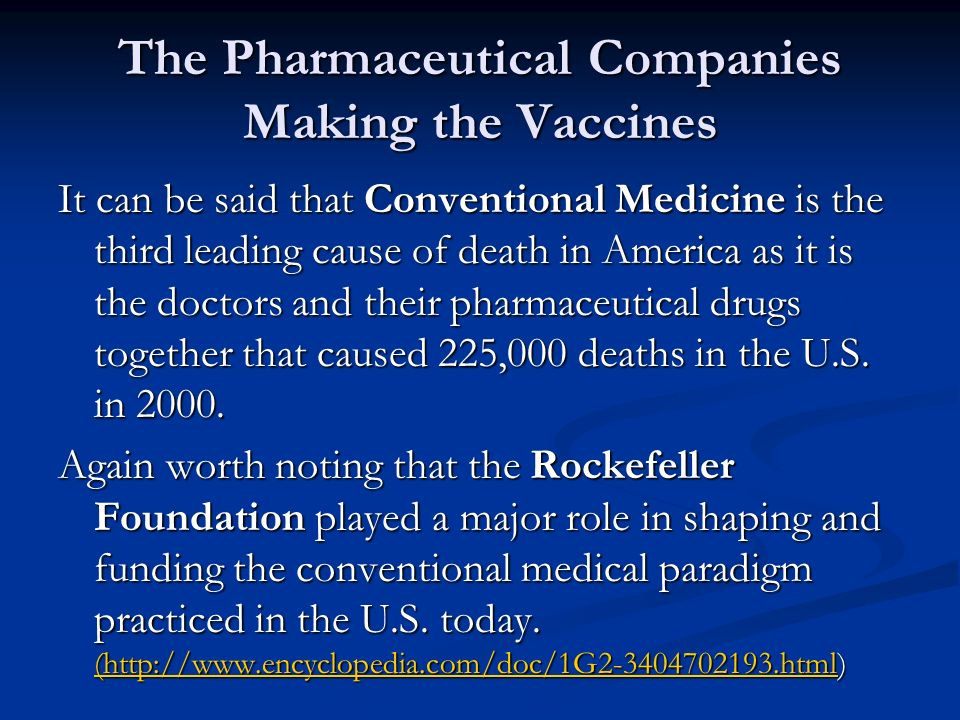 The Pharmaceutical Companies Making the Vaccines It can be said that Conventional Medicine is the third leading cause of death in America as it is the