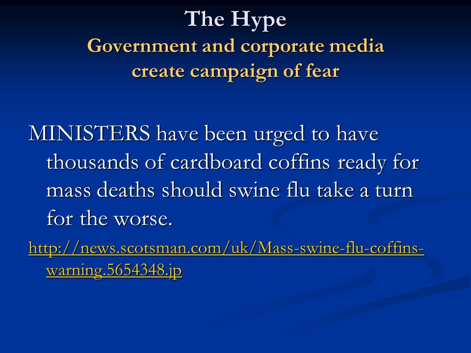 The Hype Government and corporate media create campaign of fear MINISTERS have been urged to have thousands of cardboard coffins ready for mass deaths
