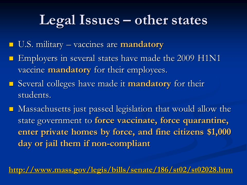 Legal Issues – other states U.S. military – vaccines are mandatory U.S. military – vaccines are mandatory Employers in several states have made the 20