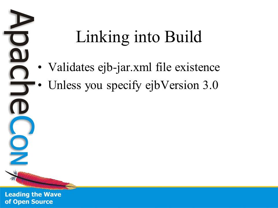 Linking into Build Validates ejb-jar.xml file existence Unless you specify ejbVersion 3.0