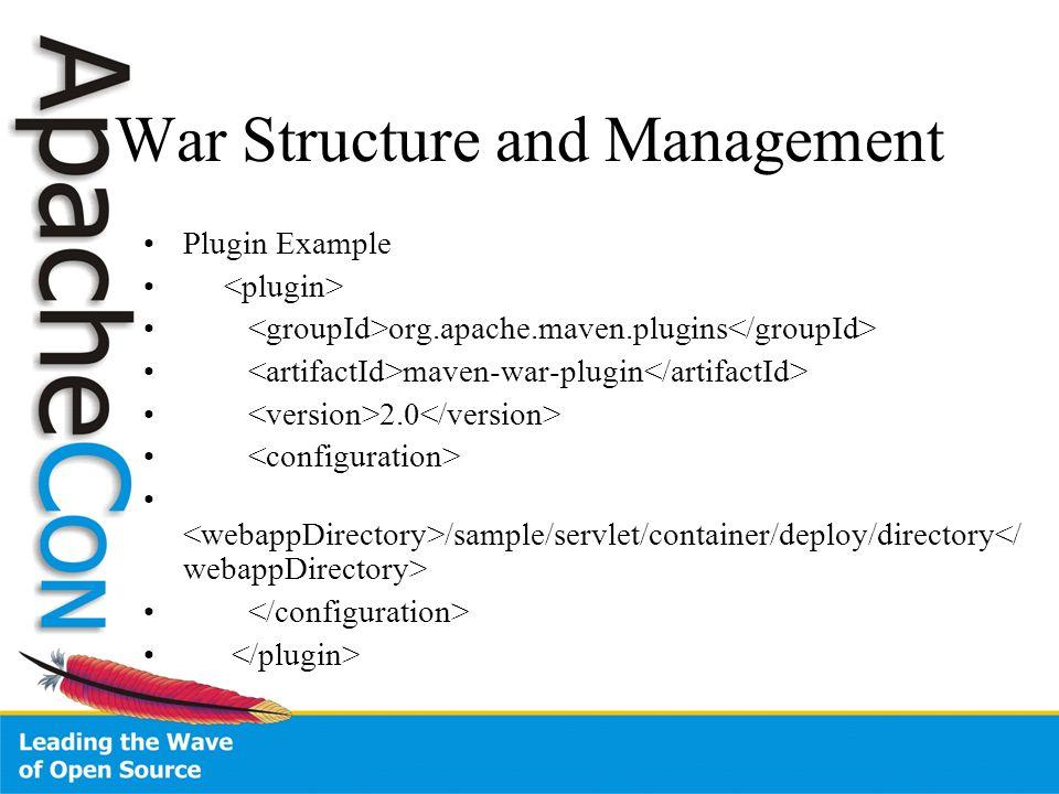 War Structure and Management Plugin Example org.apache.maven.plugins maven-war-plugin 2.0 /sample/servlet/container/deploy/directory