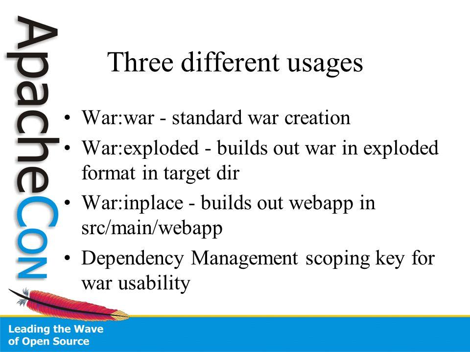 Three different usages War:war - standard war creation War:exploded - builds out war in exploded format in target dir War:inplace - builds out webapp in src/main/webapp Dependency Management scoping key for war usability