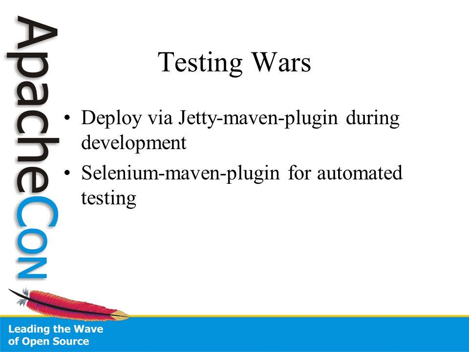Testing Wars Deploy via Jetty-maven-plugin during development Selenium-maven-plugin for automated testing