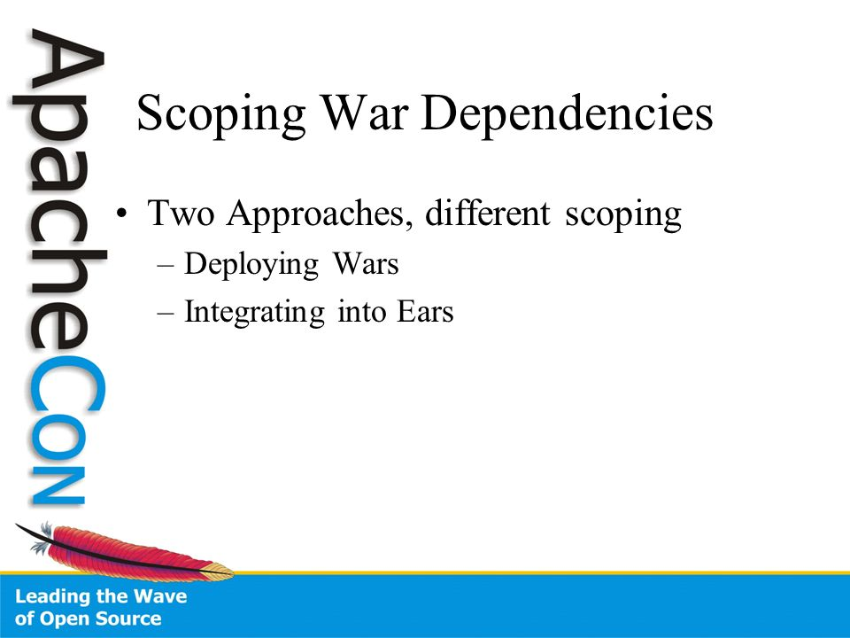 Scoping War Dependencies Two Approaches, different scoping –Deploying Wars –Integrating into Ears