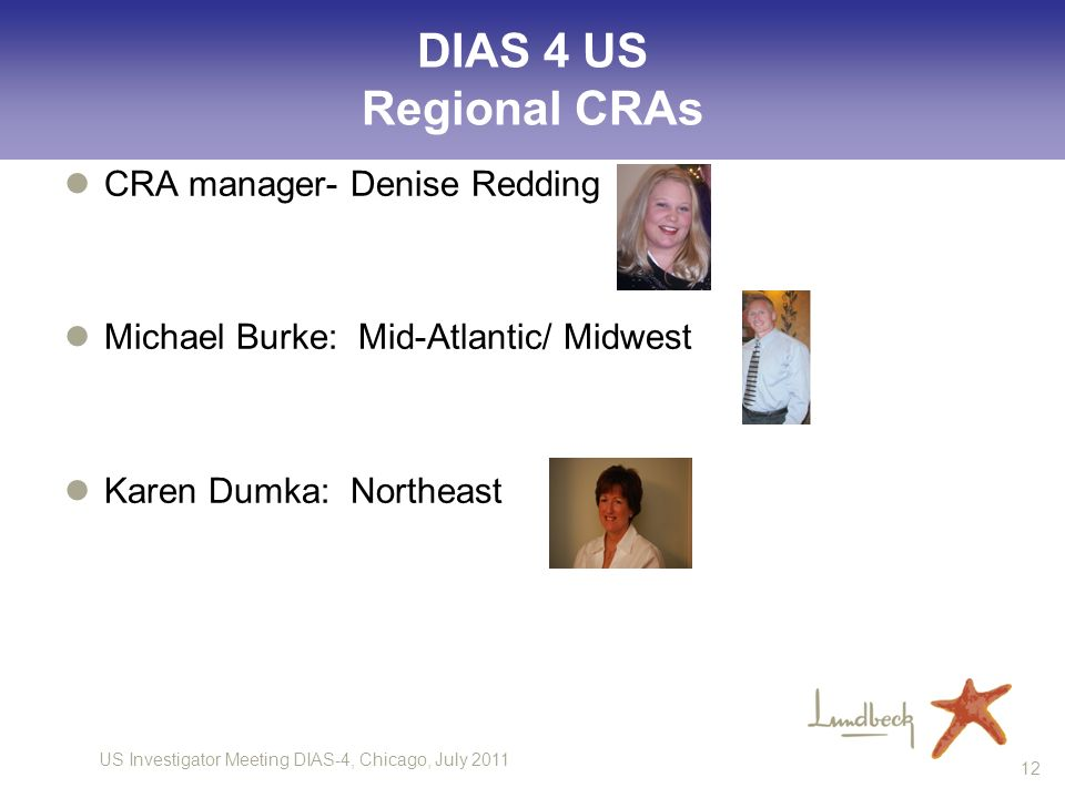 US Investigator Meeting DIAS-4, Chicago, July DIAS 4 US Regional CRAs CRA manager- Denise Redding Michael Burke: Mid-Atlantic/ Midwest Karen Dumka: Northeast