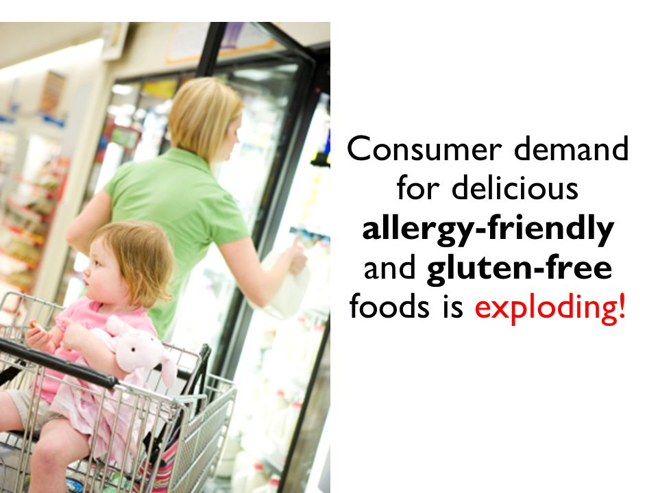 Consumer demand for delicious allergy-friendly and gluten-free foods is exploding!