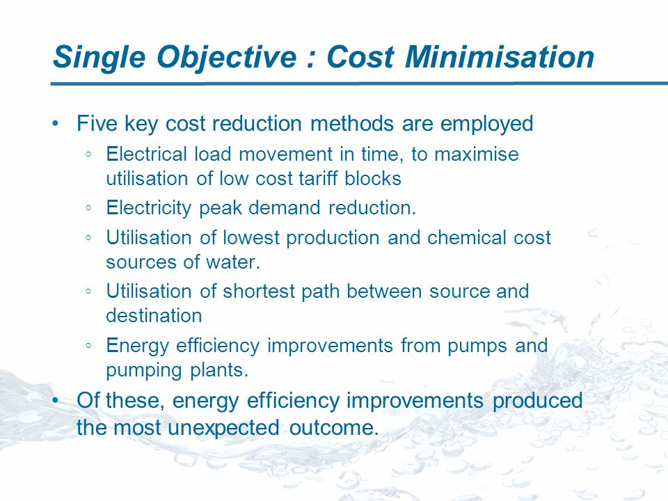 Single Objective : Cost Minimisation Five key cost reduction methods are employed Electrical load movement in time, to maximise utilisation of low cost tariff blocks Electricity peak demand reduction.