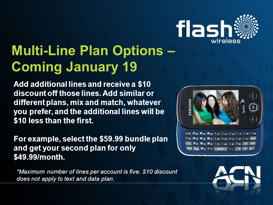 Multi-Line Plan Options – Coming January 19 Add additional lines and receive a $10 discount off those lines. Add similar or different plans, mix and m