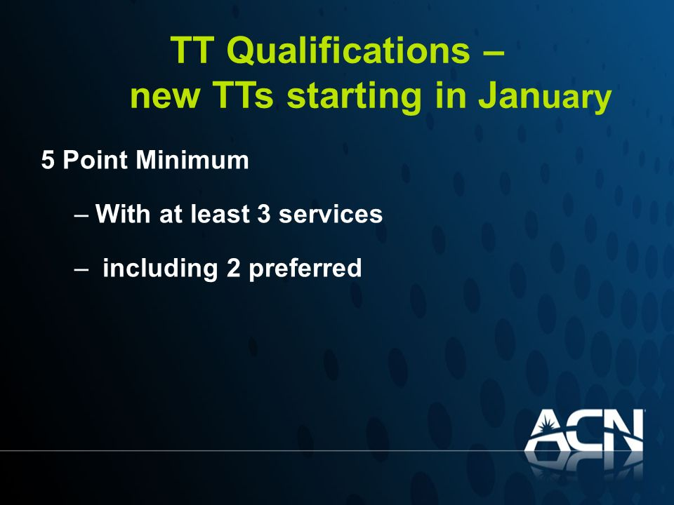 TT Qualifications – new TTs starting in Jan uary 5 Point Minimum –With at least 3 services – including 2 preferred