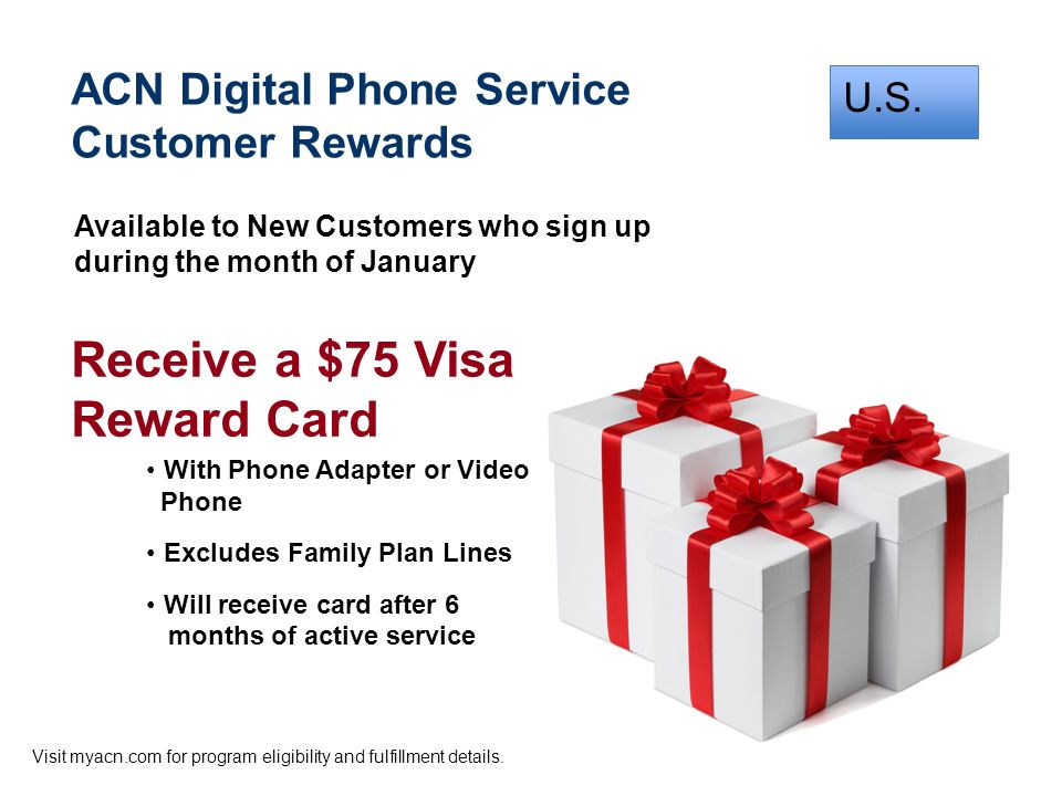 U.S. With Phone Adapter or Video Phone Excludes Family Plan Lines Will receive card after 6 months of active service Receive a $75 Visa Reward Card Av