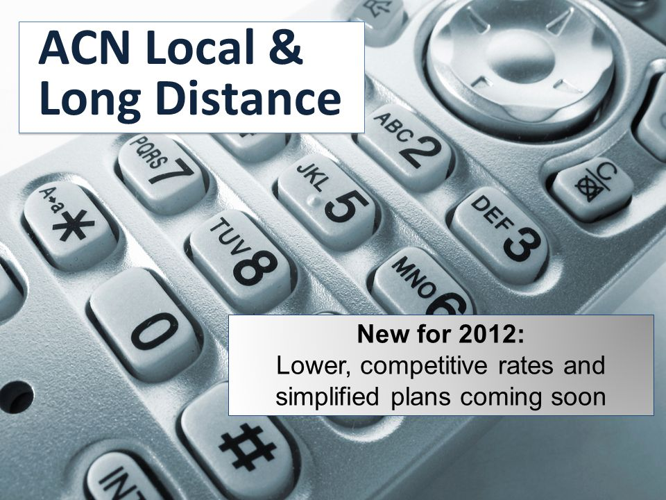 ACN Local & Long Distance New for 2012: Lower, competitive rates and simplified plans coming soon
