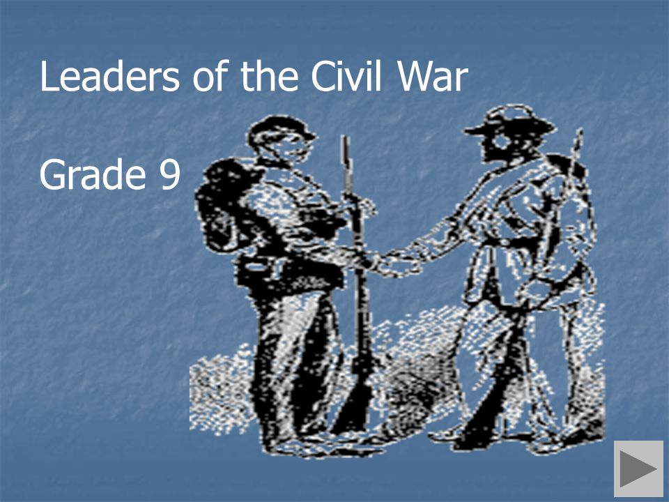 Leaders of the Civil War Grade 9