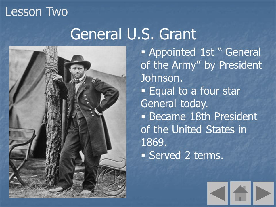 Appointed 1st General of the Army by President Johnson. Equal to a four star General today. Became 18th President of the United States in 1869. Served