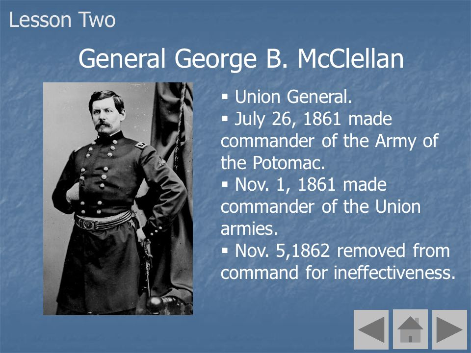 Union General. July 26, 1861 made commander of the Army of the Potomac.