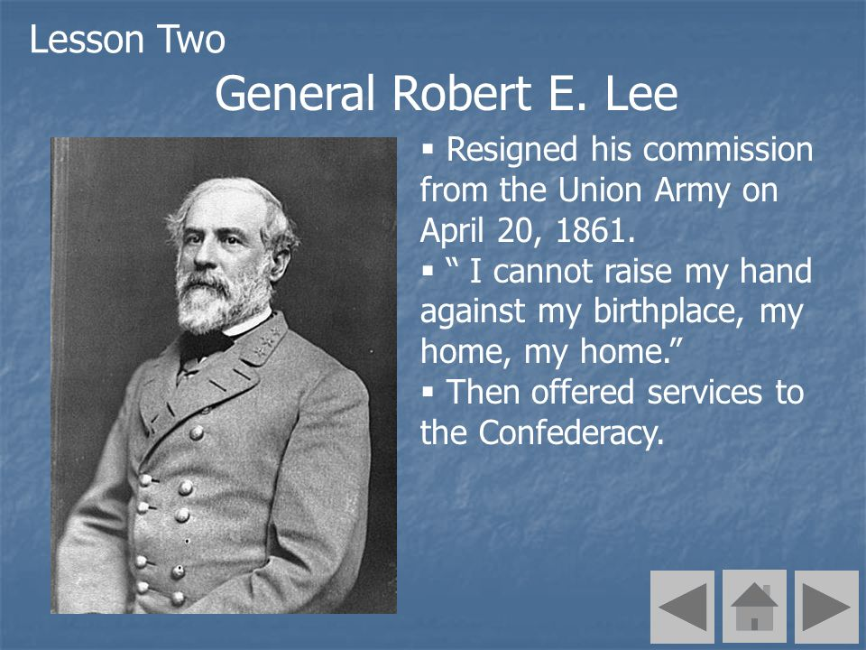 General Robert E. Lee Resigned his commission from the Union Army on April 20, 1861. I cannot raise my hand against my birthplace, my home, my home. T