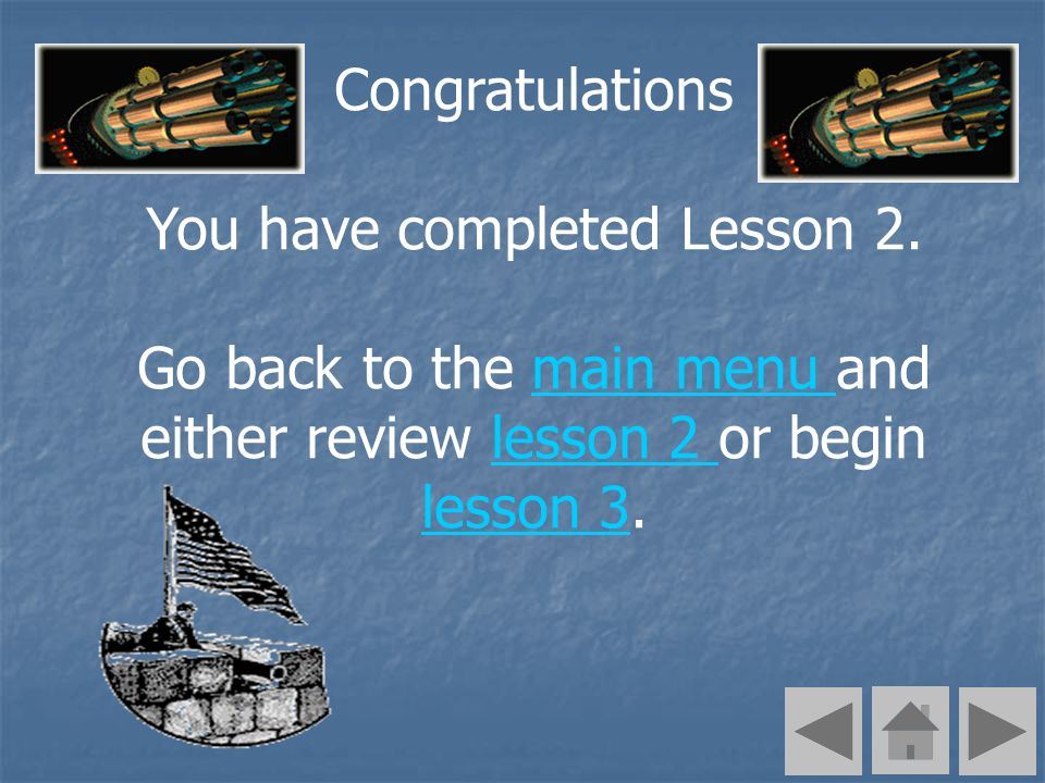 Congratulations You have completed Lesson 2. Go back to the main menu and either review lesson 2 or begin lesson 3.main menu lesson 2 lesson 3