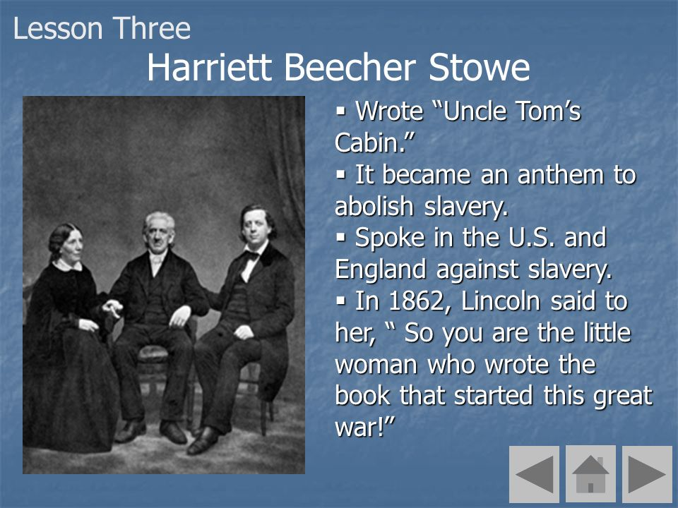 Harriett Beecher Stowe Wrote Uncle Toms Cabin. Wrote Uncle Toms Cabin. It became an anthem to abolish slavery. It became an anthem to abolish slavery.