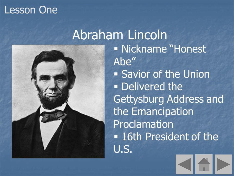 Nickname Honest Abe Savior of the Union Delivered the Gettysburg Address and the Emancipation Proclamation 16th President of the U.S. Lesson One Abrah