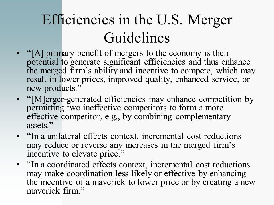 Efficiencies in the U.S. Merger Guidelines [A] primary benefit of mergers to the economy is their potential to generate significant efficiencies and t