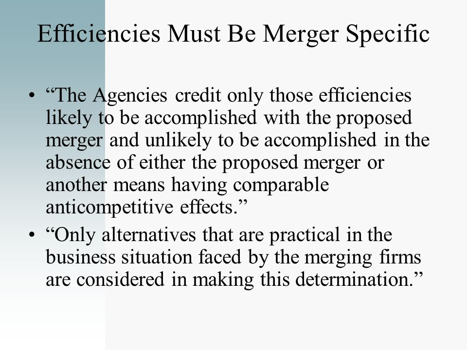 Efficiencies Must Be Merger Specific The Agencies credit only those efficiencies likely to be accomplished with the proposed merger and unlikely to be