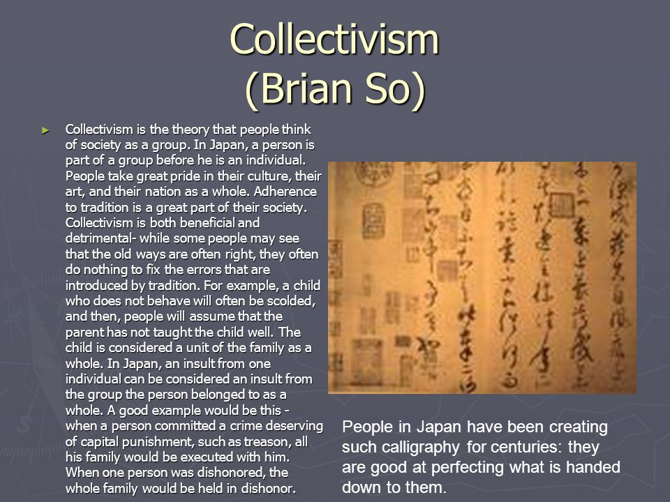 Collectivism (Brian So) Collectivism is the theory that people think of society as a group.