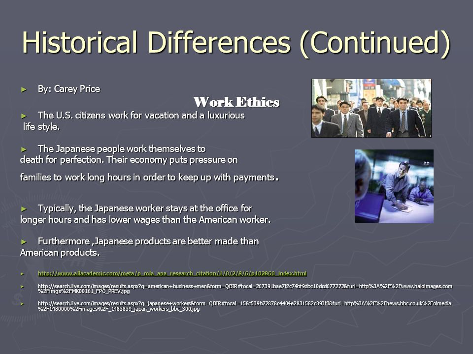 Historical Differences (Continued) By: Carey Price By: Carey Price Work Ethics The U.S.