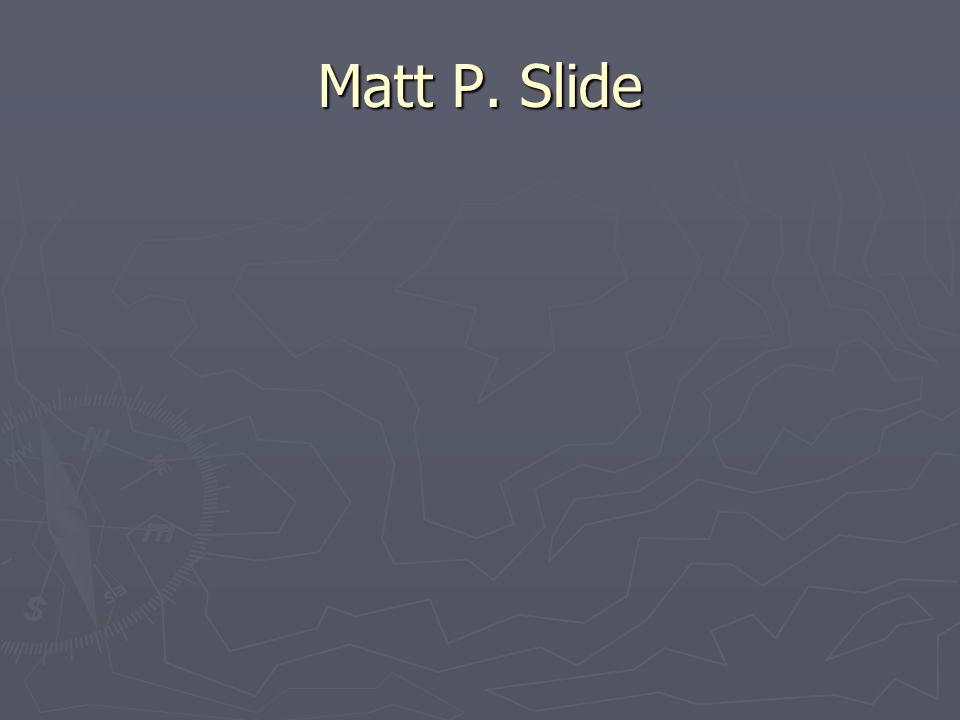 Matt P. Slide