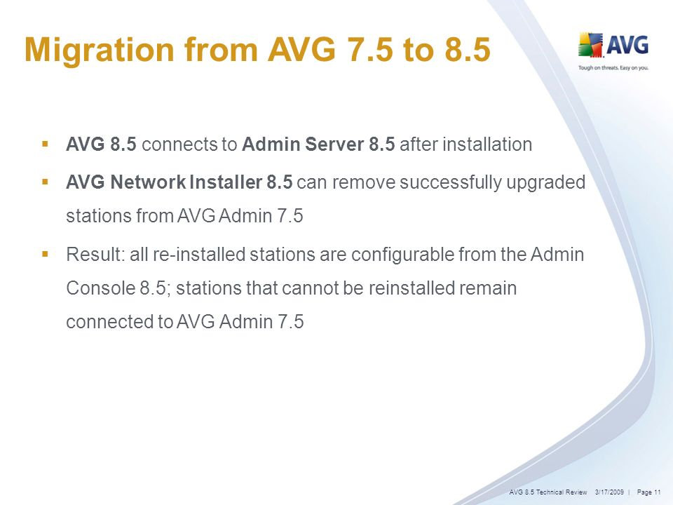 | Page 11 Migration from AVG 7.5 to 8.5 AVG 8.5 connects to Admin Server 8.5 after installation AVG Network Installer 8.5 can remove successfully upgr
