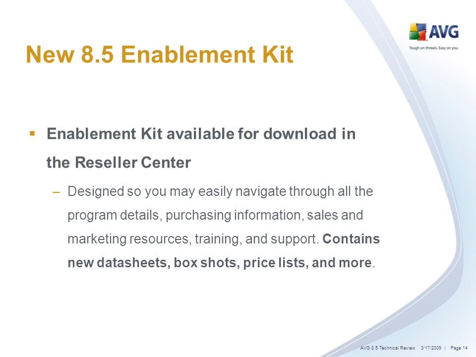 New 8.5 Enablement Kit Enablement Kit available for download in the Reseller Center –Designed so you may easily navigate through all the program details, purchasing information, sales and marketing resources, training, and support.